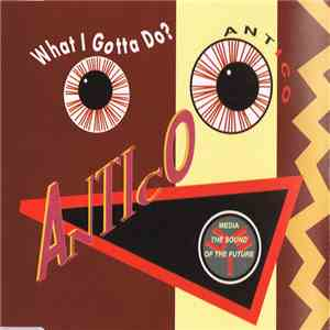 Antico - What I Gotta Do? album flac