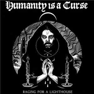 Humanity Is A Curse - Raging For A Lighthouse album flac