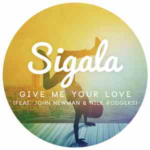 Sigala Feat. John Newman  & Nile Rodgers - Give Me Your Love album flac