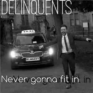 Delinquents  - Never Gonna Fit In album flac