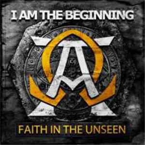 Faith In The Unseen - I Am The Beginning album flac