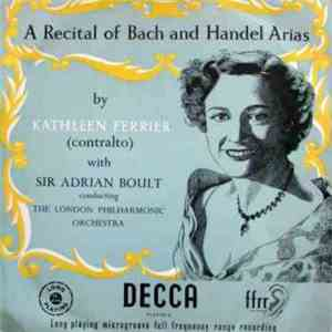 Kathleen Ferrier (Contralto) With Sir Adrian Boult Conducting The London Philharmonic Orchestra - A Recital Of Bach And Handel Arias album flac