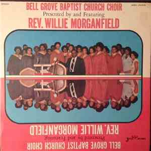 Bell Grove Baptist Church Choir, Willie Morganfield - Bell Grove Baptist Church Choir Presented By And Featuring Rev. Willie Morganfield album flac