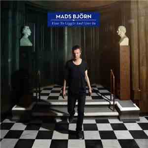 Mads Björn - How To Giggle And Give In album flac