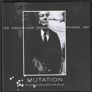 Nurse With Wound • Graham Bowers - Mutation...The Lunatics Are Running The Asylum... album flac