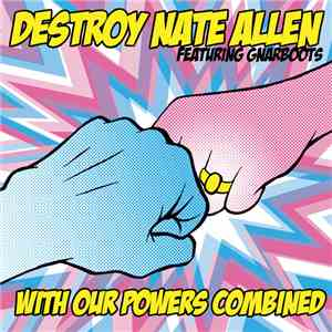 Destroy Nate Allen - With Our Powers Combined album flac